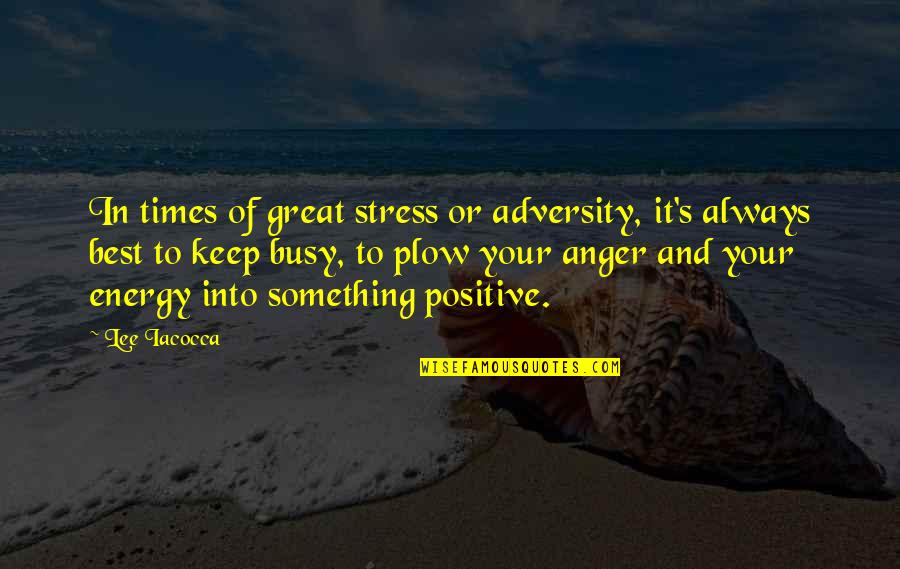Stress And Anger Quotes By Lee Iacocca: In times of great stress or adversity, it's
