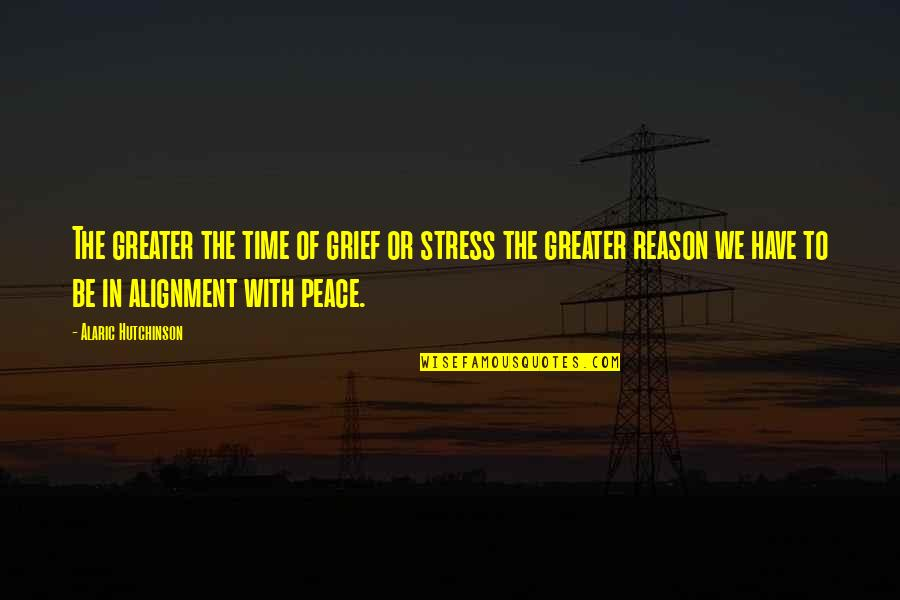 Stress Management Quotes By Alaric Hutchinson: The greater the time of grief or stress
