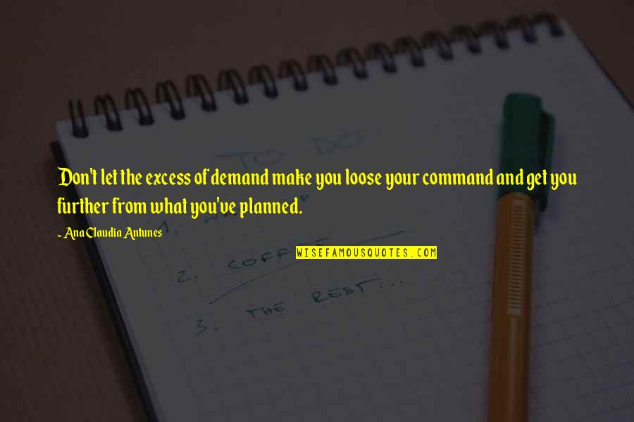 Stress Management Quotes By Ana Claudia Antunes: Don't let the excess of demand make you
