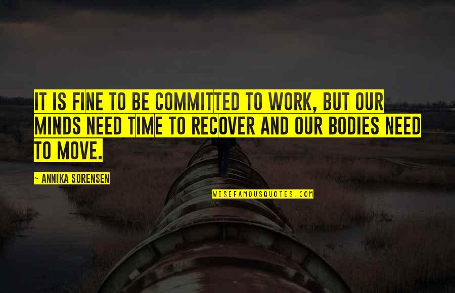 Stress Management Quotes By Annika Sorensen: It is fine to be committed to work,