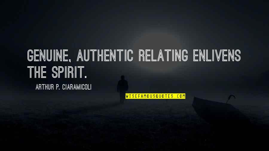Stress Management Quotes By Arthur P. Ciaramicoli: Genuine, authentic relating enlivens the spirit.