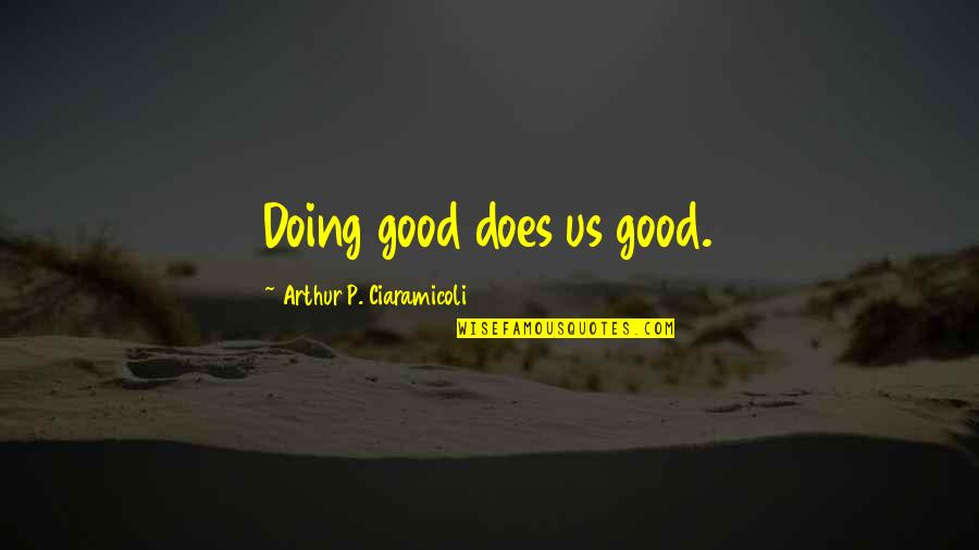 Stress Management Quotes By Arthur P. Ciaramicoli: Doing good does us good.