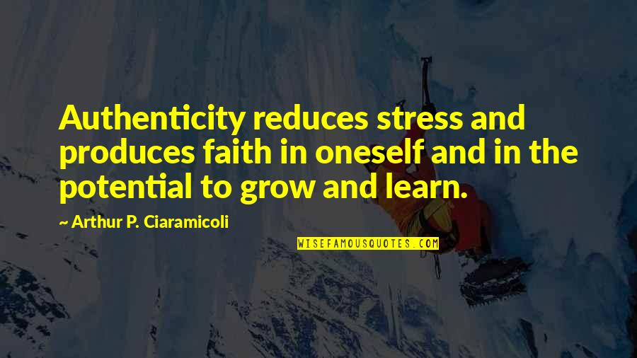 Stress Management Quotes By Arthur P. Ciaramicoli: Authenticity reduces stress and produces faith in oneself