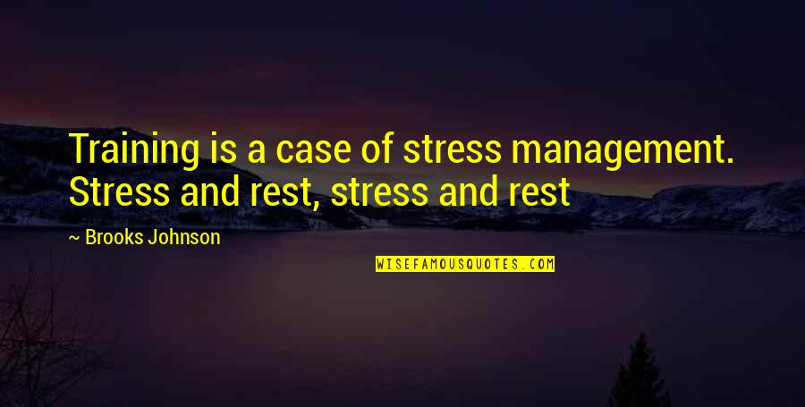 Stress Management Quotes By Brooks Johnson: Training is a case of stress management. Stress