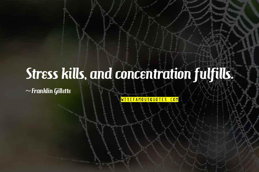 Stress Management Quotes By Franklin Gillette: Stress kills, and concentration fulfills.