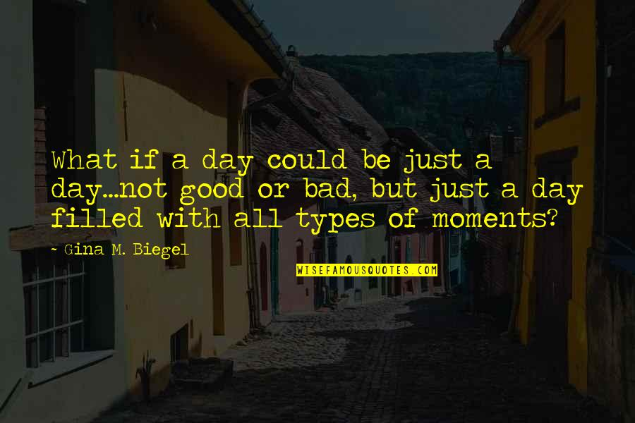 Stress Management Quotes By Gina M. Biegel: What if a day could be just a