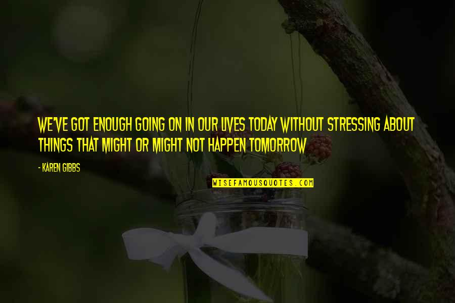 Stress Management Quotes By Karen Gibbs: We've got enough going on in our lives
