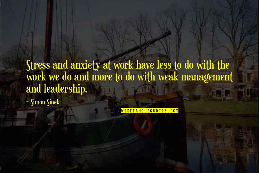 Stress Management Quotes By Simon Sinek: Stress and anxiety at work have less to