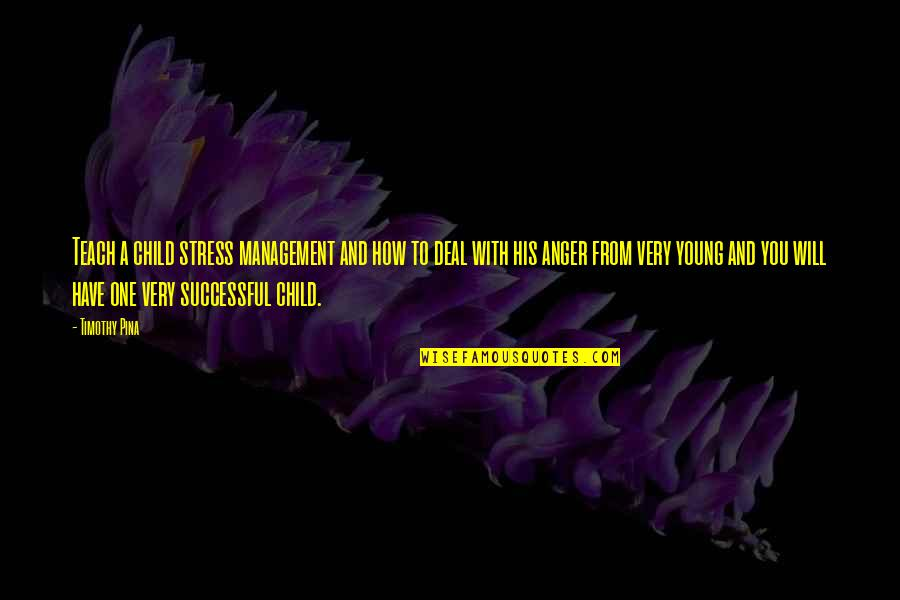 Stress Management Quotes By Timothy Pina: Teach a child stress management and how to