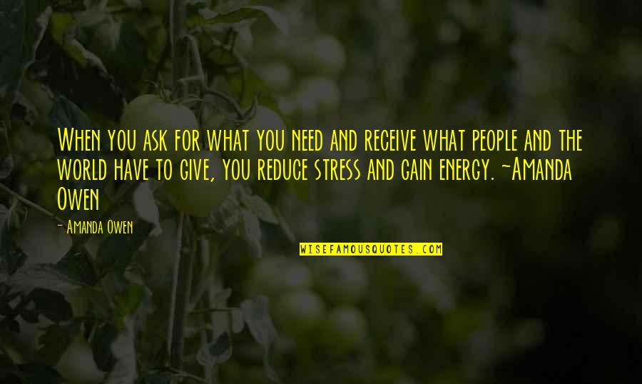 Stress Reduce Quotes By Amanda Owen: When you ask for what you need and