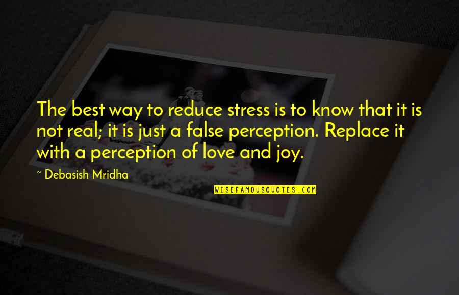 Stress Reduce Quotes By Debasish Mridha: The best way to reduce stress is to