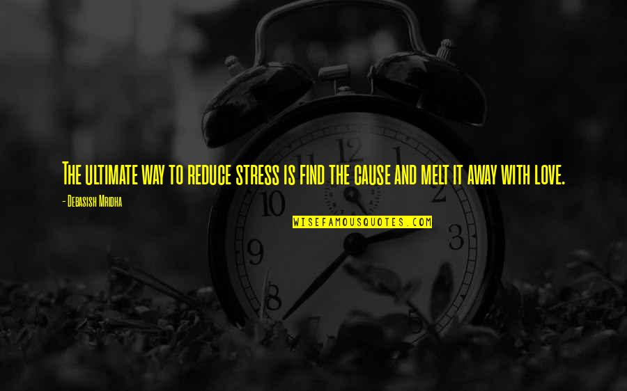 Stress Reduce Quotes By Debasish Mridha: The ultimate way to reduce stress is find