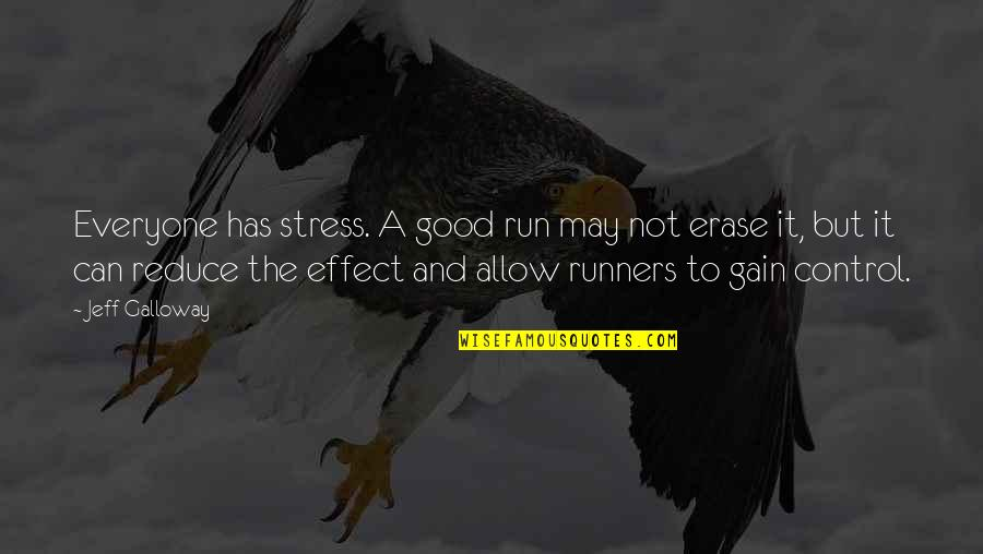 Stress Reduce Quotes By Jeff Galloway: Everyone has stress. A good run may not