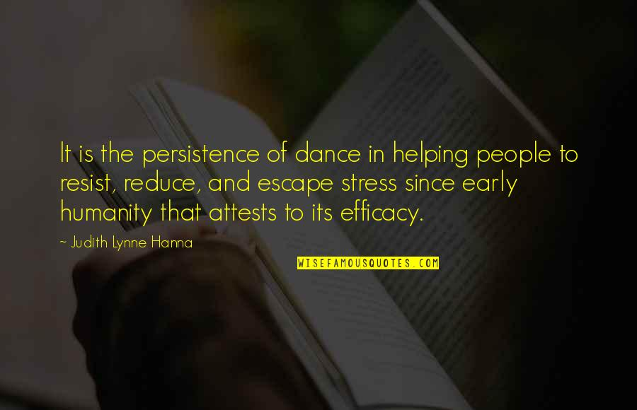 Stress Reduce Quotes By Judith Lynne Hanna: It is the persistence of dance in helping