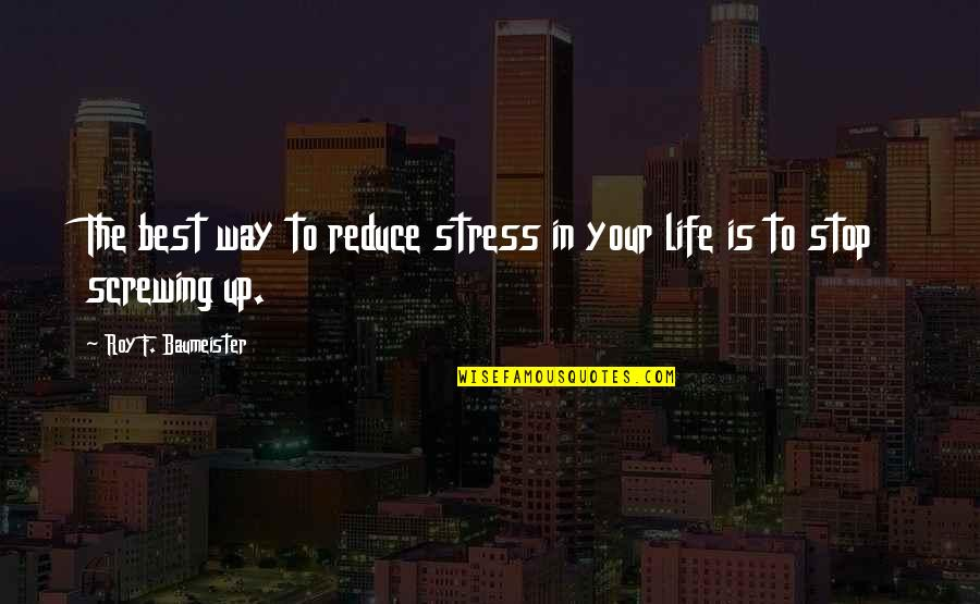 Stress Reduce Quotes By Roy F. Baumeister: The best way to reduce stress in your