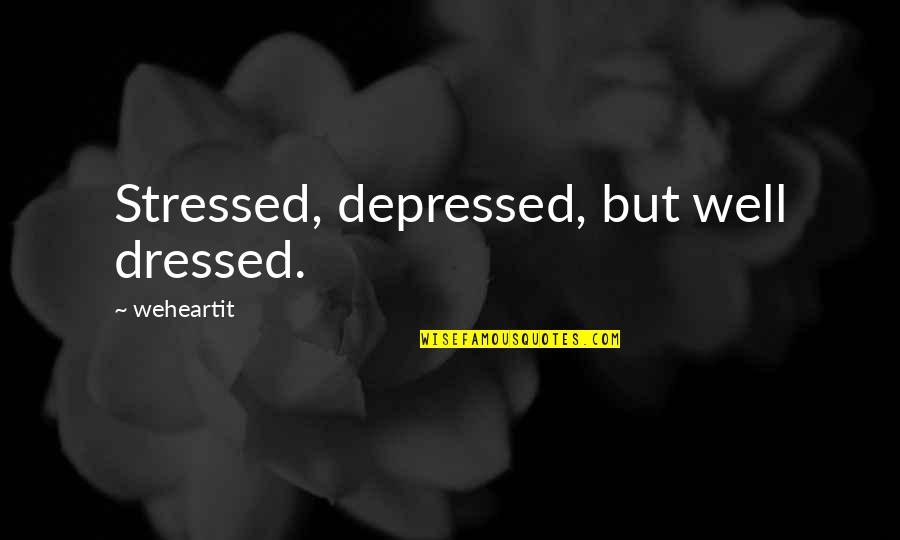 Stressed Out And Depressed Quotes By Weheartit: Stressed, depressed, but well dressed.