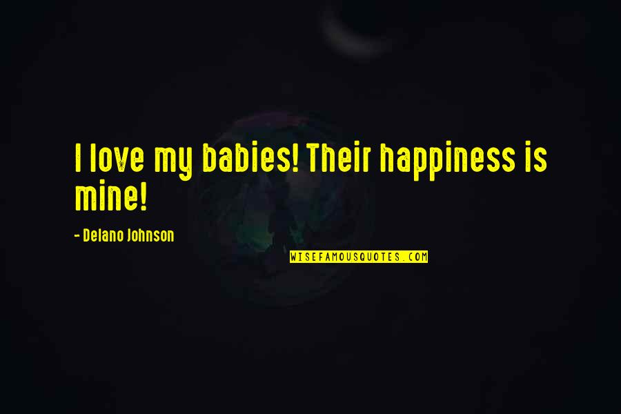 Stressed Out Teacher Quotes By Delano Johnson: I love my babies! Their happiness is mine!