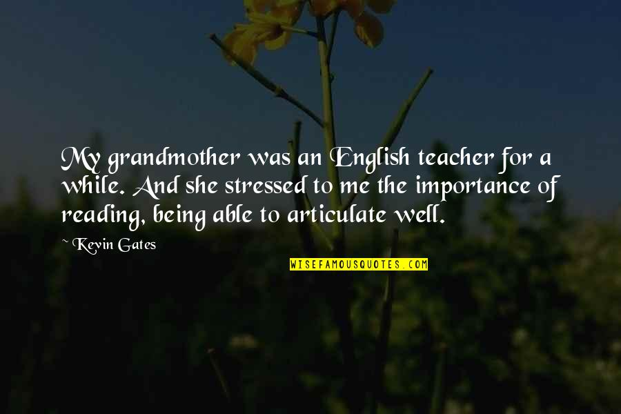 Stressed Out Teacher Quotes By Kevin Gates: My grandmother was an English teacher for a
