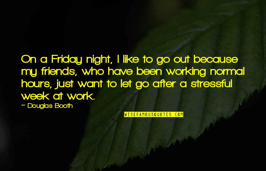 Stressful Week Quotes By Douglas Booth: On a Friday night, I like to go