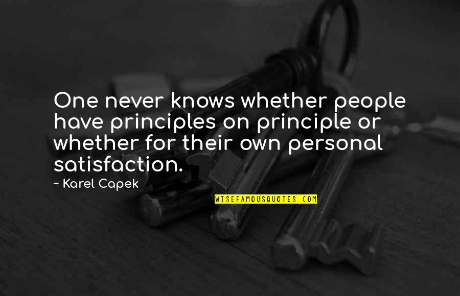 Strigoi's Quotes By Karel Capek: One never knows whether people have principles on
