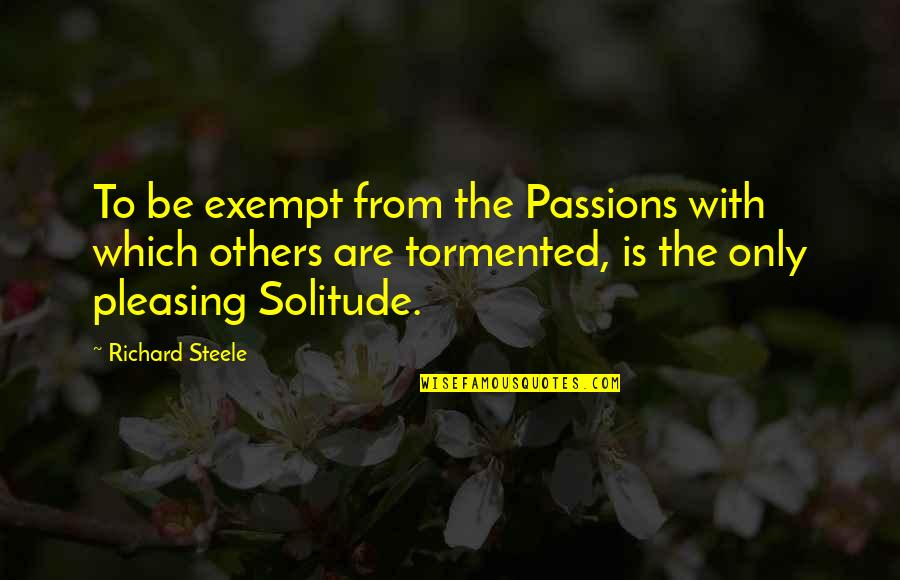 Strigoi's Quotes By Richard Steele: To be exempt from the Passions with which