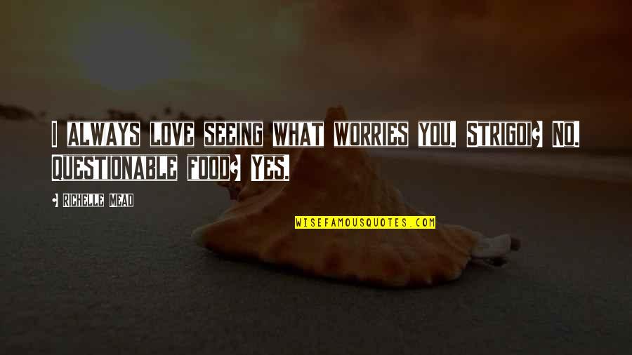 Strigoi's Quotes By Richelle Mead: I always love seeing what worries you. Strigoi?