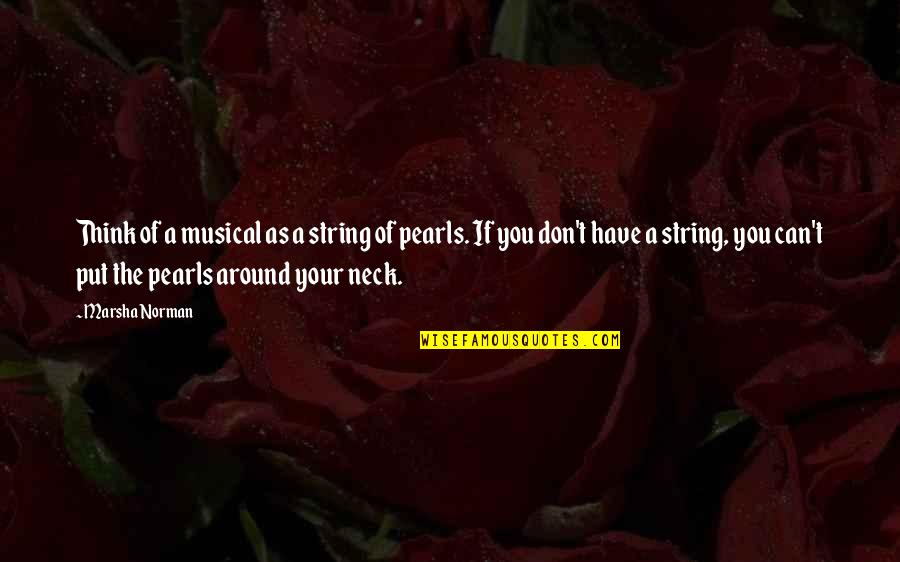 String Of Pearls Quotes By Marsha Norman: Think of a musical as a string of