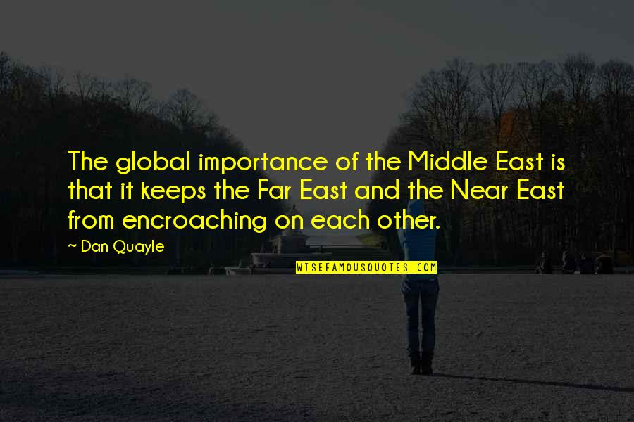 Stringstream Quotes By Dan Quayle: The global importance of the Middle East is