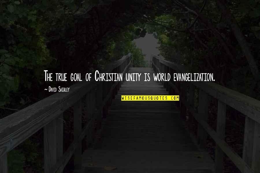 Stringstream Quotes By David Shibley: The true goal of Christian unity is world