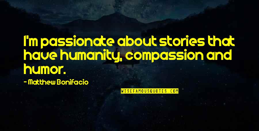 Stringstream Quotes By Matthew Bonifacio: I'm passionate about stories that have humanity, compassion