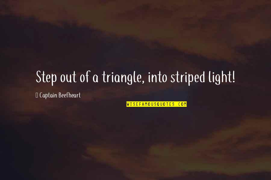 Striped Quotes By Captain Beefheart: Step out of a triangle, into striped light!