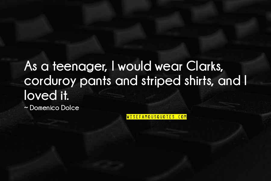 Striped Quotes By Domenico Dolce: As a teenager, I would wear Clarks, corduroy