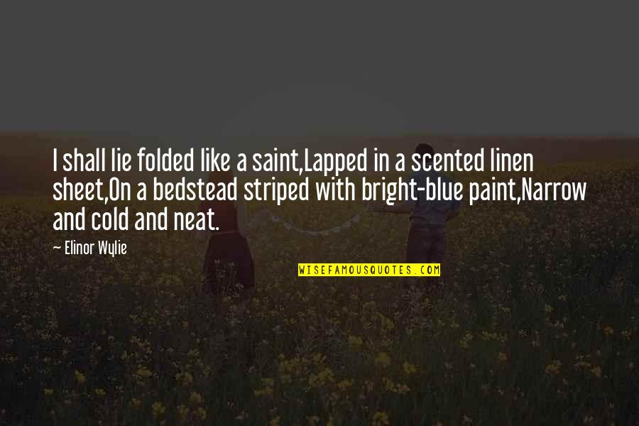 Striped Quotes By Elinor Wylie: I shall lie folded like a saint,Lapped in