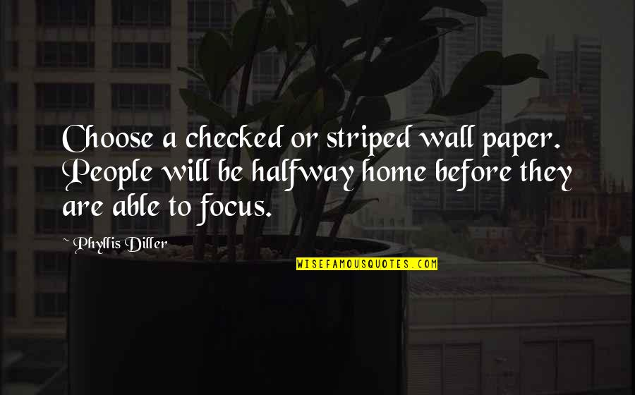 Striped Quotes By Phyllis Diller: Choose a checked or striped wall paper. People