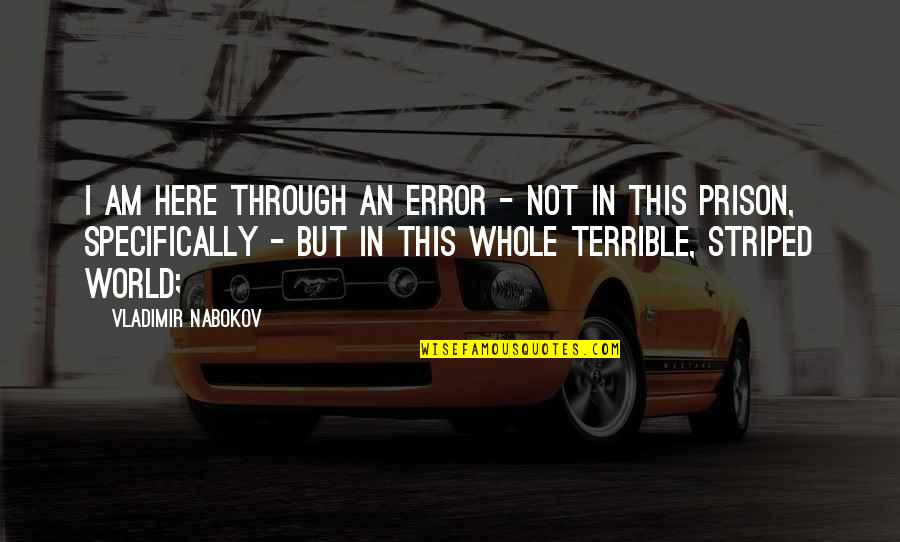 Striped Quotes By Vladimir Nabokov: I am here through an error - not
