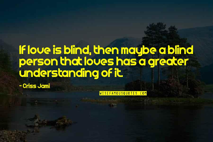 Striped Shirt Quotes By Criss Jami: If love is blind, then maybe a blind