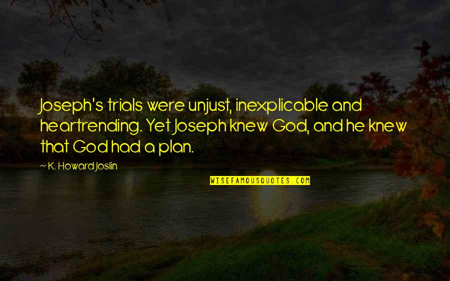 Striped Shirt Quotes By K. Howard Joslin: Joseph's trials were unjust, inexplicable and heartrending. Yet