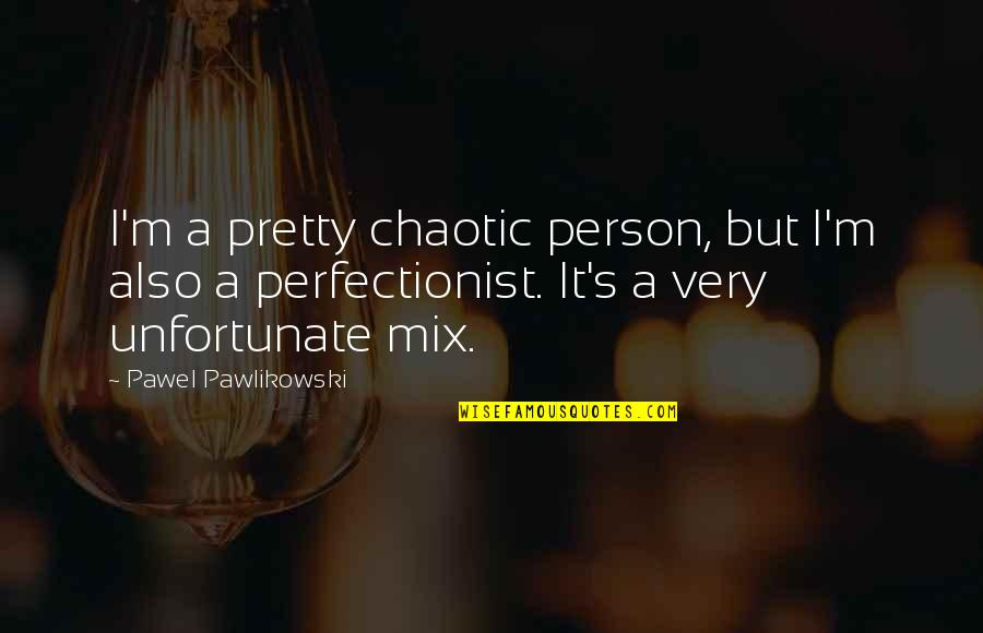 Striped Shirt Quotes By Pawel Pawlikowski: I'm a pretty chaotic person, but I'm also