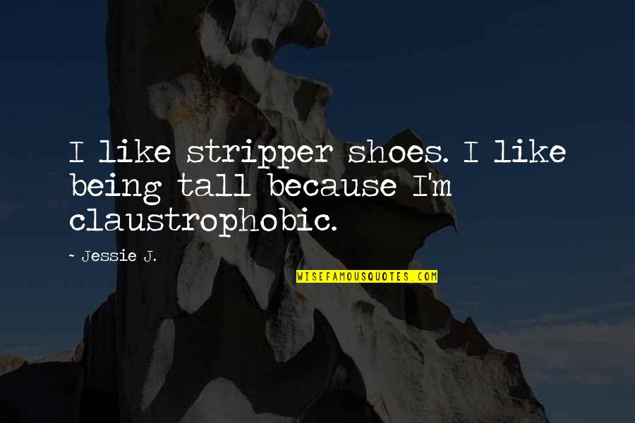 Stripper Quotes By Jessie J.: I like stripper shoes. I like being tall