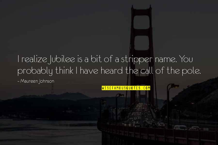 Stripper Quotes By Maureen Johnson: I realize Jubilee is a bit of a