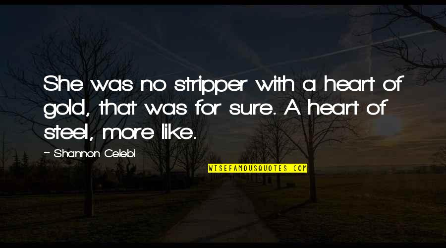 Stripper Quotes By Shannon Celebi: She was no stripper with a heart of
