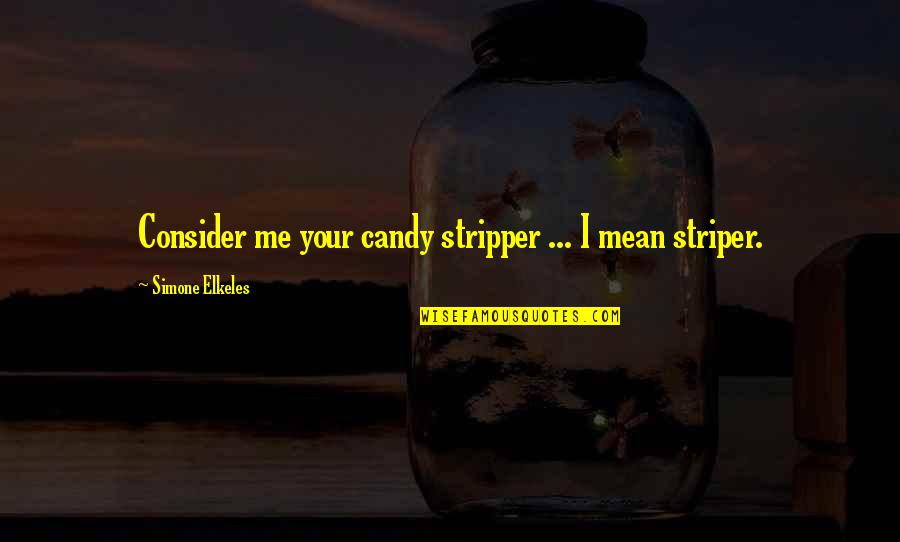 Stripper Quotes By Simone Elkeles: Consider me your candy stripper ... I mean