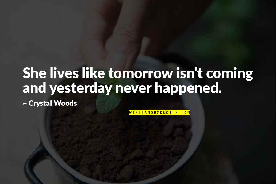 Strippers Quotes By Crystal Woods: She lives like tomorrow isn't coming and yesterday