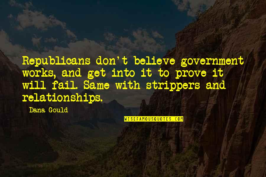 Strippers Quotes By Dana Gould: Republicans don't believe government works, and get into