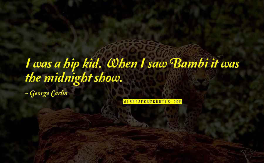 Strippers Quotes By George Carlin: I was a hip kid. When I saw