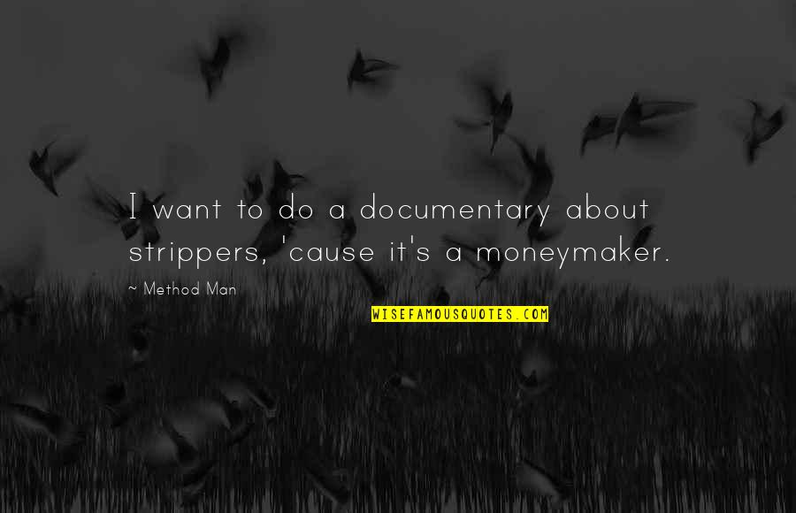 Strippers Quotes By Method Man: I want to do a documentary about strippers,