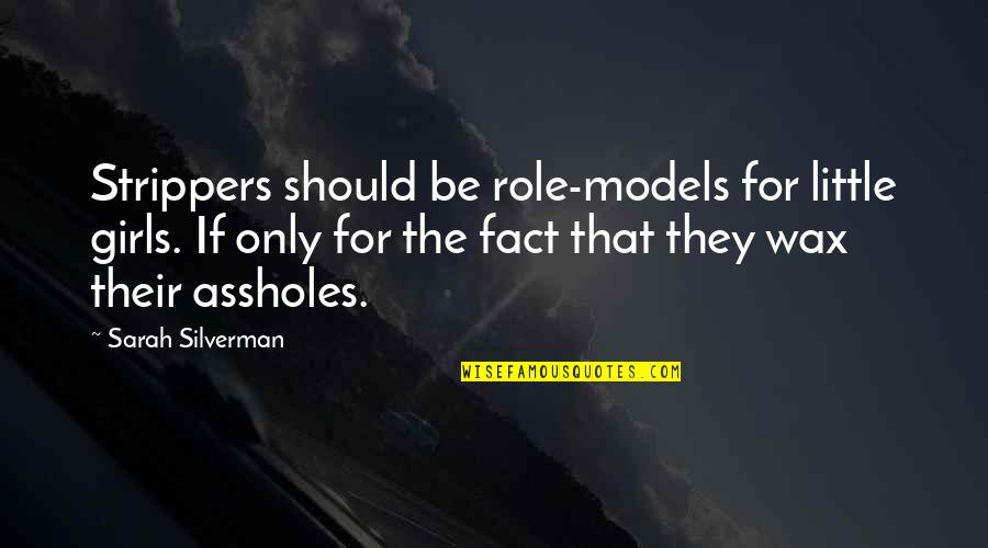 Strippers Quotes By Sarah Silverman: Strippers should be role-models for little girls. If