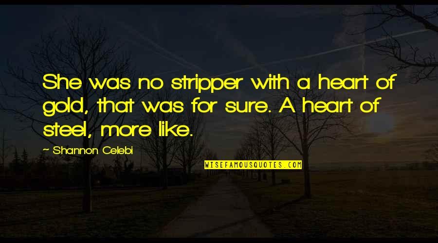 Strippers Quotes By Shannon Celebi: She was no stripper with a heart of