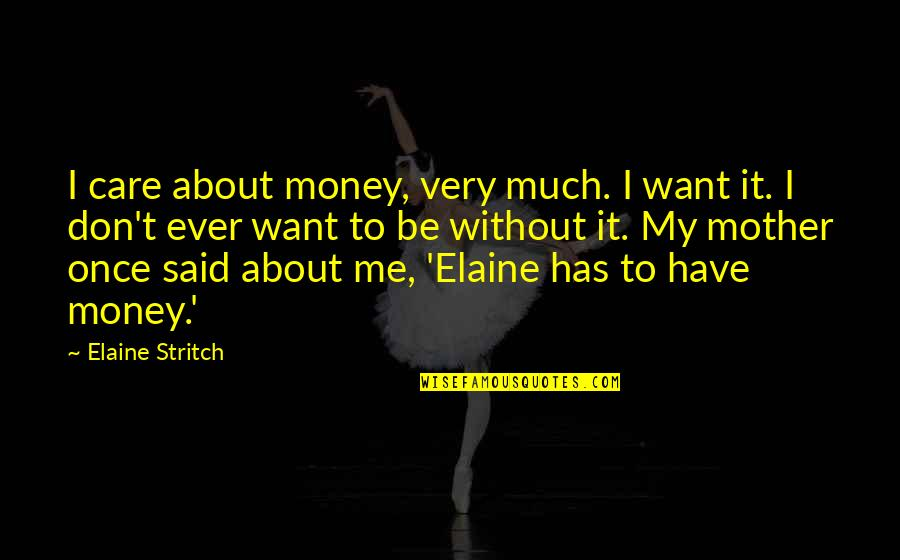 Stritch Quotes By Elaine Stritch: I care about money, very much. I want