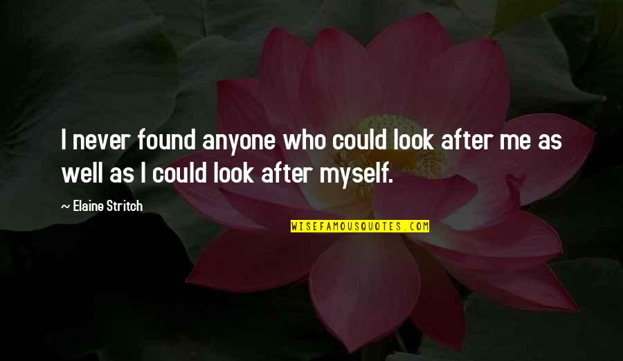 Stritch Quotes By Elaine Stritch: I never found anyone who could look after